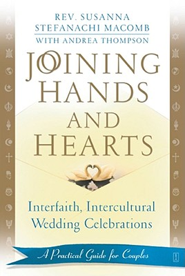 Joining Hands and Hearts: Interfaith, Intercultural Wedding Celebrations: A Practical Guide for Couples - Macomb, Susanna Stefanachi, Rev., and Thompson, Andrea