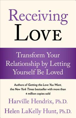 Receiving Love: Transform Your Relationship by Letting Yourself Be Loved - Hendrix, Harville, PH.D., PH D, and Hunt, Helen LaKelly, PH.D., PH D