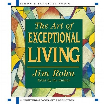The Art of Exceptional Living - Rohn, Jim