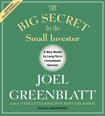 The Big Secret for the Small Investor: The New Route to Long-Term Investment Success - Greenblatt, Joel, and Grupper, Adam (Read by)