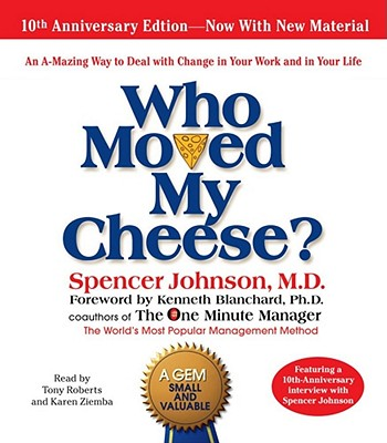 Who Moved My Cheese: The 10th Anniversary Edition - Johnson, Spencer, M.D., M D (Read by), and Roberts, Tony (Read by), and Blanchard, Kenneth, PH.D. (Read by)