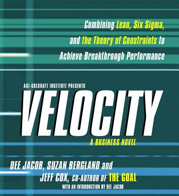 Velocity: Combining Lean, Six Sigma and the Theory of Constraints to Achieve Breakthrough Performance - A Business Novel - Jacob, Dee, and Bergland, Suzan, and Weber, Linda (Read by)