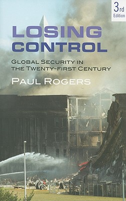 Losing Control: Global Security in the Twenty-First Century - Rogers, Paul