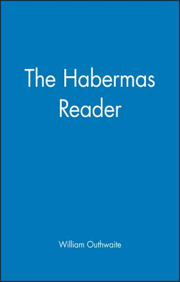 The Habermas Reader - Habermas, J'Urgen, and Outhwaite, William (Editor)