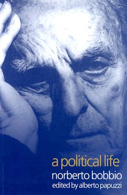 A Political Life: Norberto Bobbio - Bobbio, Norberto, and Papuzzi, Alberto (Editor), and Cameron, Allan (Translated by)