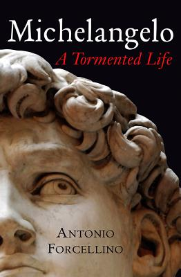 Michelangelo: A Tormented Life - Forcellino, Antonio