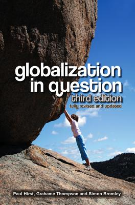Globalization in Question - Hirst, Paul Q, and Thompson, Grahame, Professor, and Bromley, Simon, Dr.
