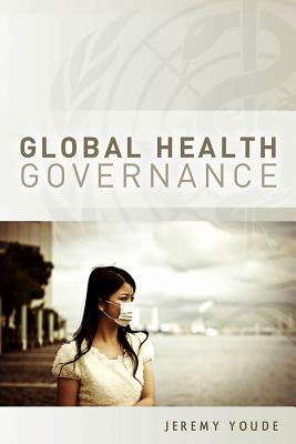 Global Health Governance - Youde, Jeremy R.