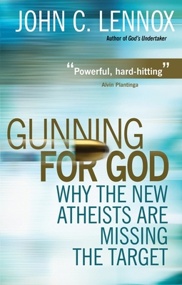 Gunning for God: Why the New Atheists are Missing the Target - Lennox, John C.