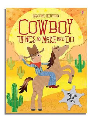 Cowboy Things to Make and Do - Watt, Fiona