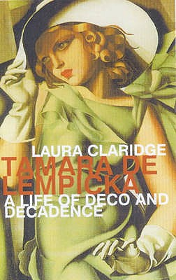 Tamara De Lempicka: A Life of Deco and Decadence - Claridge, Laura