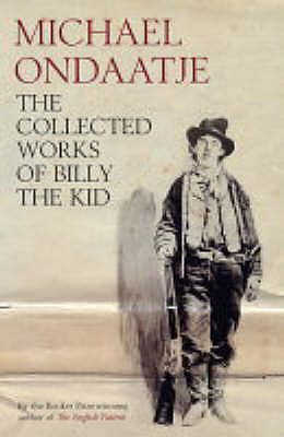 The Collected Works of Billy the Kid - Ondaatje, Michael