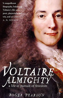 Voltaire Almighty: A Life in Pursuit of Freedom - Pearson, Roger