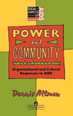 Power and Community: Organizational and Cultural Responses to AIDS - Altman, Dennis