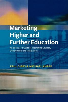 Marketing Higher and Further Education - Gibbs, Paul, Dr., and Knapp, Michael