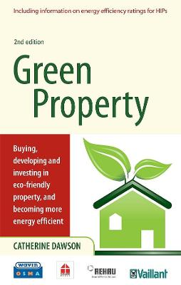 Green Property: Buying, Developing and Investing in Eco-Friendly Property, and Becoming More Energy Efficient - Dawson, Catherine, Dr.