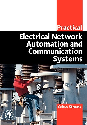 Practical Electrical Network Automation and Communication Systems - Strauss, Cobus