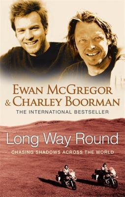 Long Way Round - McGregor, Ewan, and Boorman, Charley