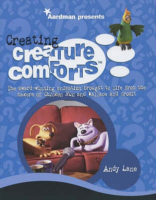 "Creating ""Creature Comforts"": The Award-winning Animation Brought to Life from the Creators of ""Chicken Run"" and ""Wallace and Gromit"" - Lane, Andy, and Aardman"
