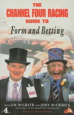 The Channel Four Racing Guide to Form and Betting - Magee, Sean (Editor), and McGrath, Jim, and McCririck, John