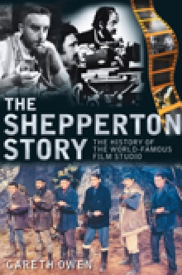 The Shepperton Story: The History of the World-Famous Film Studio - Owen, Gareth, and Leslie, Gilliat (Foreword by), and Moore, Roger, Sir (Preface by)