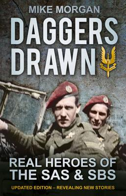 Daggers Drawn: Real Heroes of the SAS and SBS - Morgan, Mike
