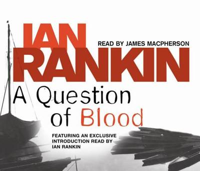 A Question of Blood - Rankin, Ian (Read by), and Macpherson, James (Read by)
