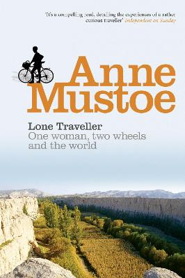 Lone Traveller: One Woman, Two Wheels, and the World - Mustoe, Anne