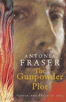 The Gunpowder Plot: Terror and Faith in 1605 - Fraser, Antonia