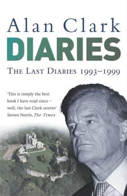 The Last Diaries: In and Out of the Wilderness - Clark, Alan, and Trewin, Ion (Editor)