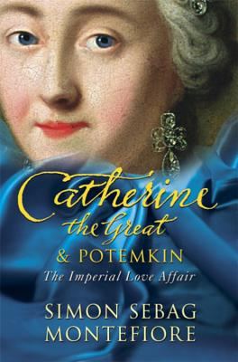 Catherine the Great and Potemkin: The Imperial Love Affair - Sebag Montefiore, Simon