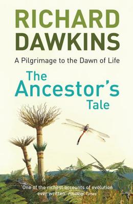The Ancestor's Tale: a Pilgrimage to the Dawn of Life - Dawkins, Richard