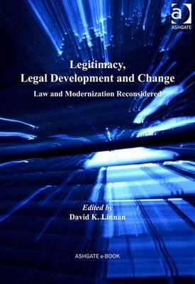 Legitimacy, Legal Development, and Change: Law and Modernization Reconsidered - Linnan, David K