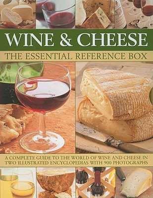 Wine and Cheese: The Essential Reference Box: A Complete Guide to the World of Wine and Cheese in Two Illustrated Encyclopedias with 900 Photographs - Harbutt, Juliet, and Walton, Stuart