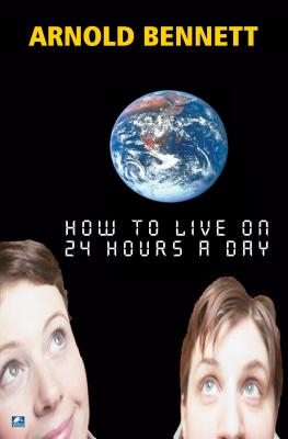 How To Live On 24 Hours A Day - Bennett, Arnold