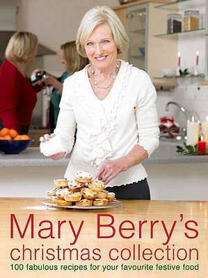 Mary Berry's Christmas Collection: Over 100 Fabulous Recipes for Your Favourite Festive Food - Berry, Mary