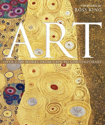 Art: Over 2,500 Works from Cave to Contemporary - King, Ross (Foreword by)