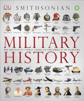 Military History: The Definitive Visual Guide to the Objects of Warfare - DK Publishing (Creator)