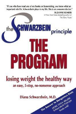The Schwarzbein Principle, the Program: Losing Weight the Healthy Way - Schwarzbein, Diana, M.D.