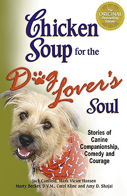 Chicken Soup for the Dog Lover's Soul: Stories of Canine Companionship, Comedy and Courage - Canfield, Jack, and Hansen, Mark Victor, and Becker, Marty, D.V.M