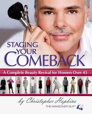 Staging Your Comeback: A Complete Beauty Revival for Women Over 45 - Hopkins, Christopher
