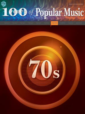 70s: 100 Years of Popular Music - Alfred Publishing (Editor), and Warner Brothers Publications (Creator)