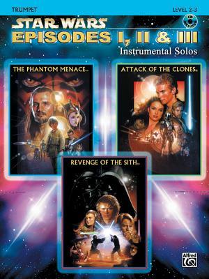 Star Wars Episodes I, II & III Instrumental Solos: Trumpet: Level 2-3 - Galliford, Bill, and Neuburg, Ethan, and Edmondson, Tod