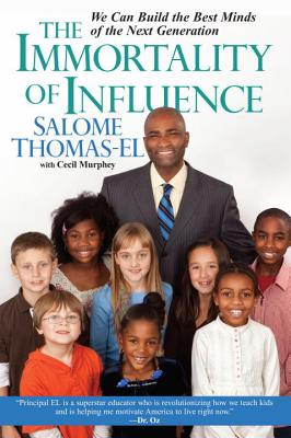 The Immortality of Influence: We Can Build the Best Minds of the Next Generation - Thomas-El, Salome, and Murphey, Cecil, Mr.