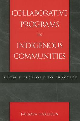Collaborative Programs in Indigenous Communities: From Fieldwork to Practice - Harrison, Barbara