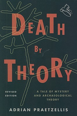 Death by Theory: A Tale of Mystery and Archaeological Theory - Praetzellis, Adrian
