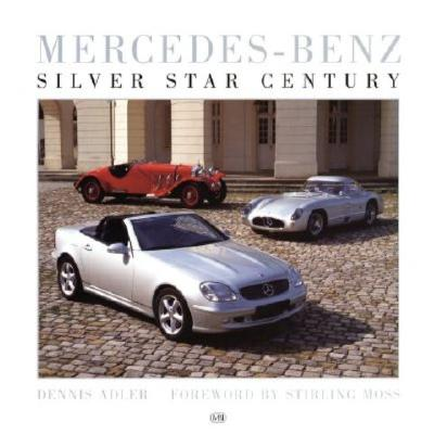 Mercedes - Benz: Silver Star Century - Adler, Dennis, and Moss, Stirling, Sir (Foreword by)