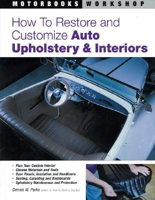 How to Restore and Customize Auto Upholstery & Interiors - Parks, Dennis W