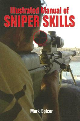 Illustrated Manual of Sniper Skills - Spicer, Mark, Dr.