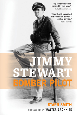 Jimmy Stewart: Bomber Pilot - Smith, Starr, and Cronkite, Walter, IV (Foreword by)